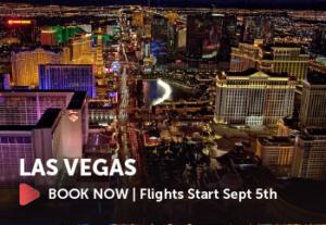 Book a flight to Las Vegas Flights Start September 5th