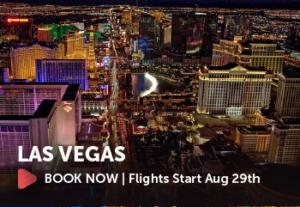 Book a flight to Las Vegas Flights Start August 29th